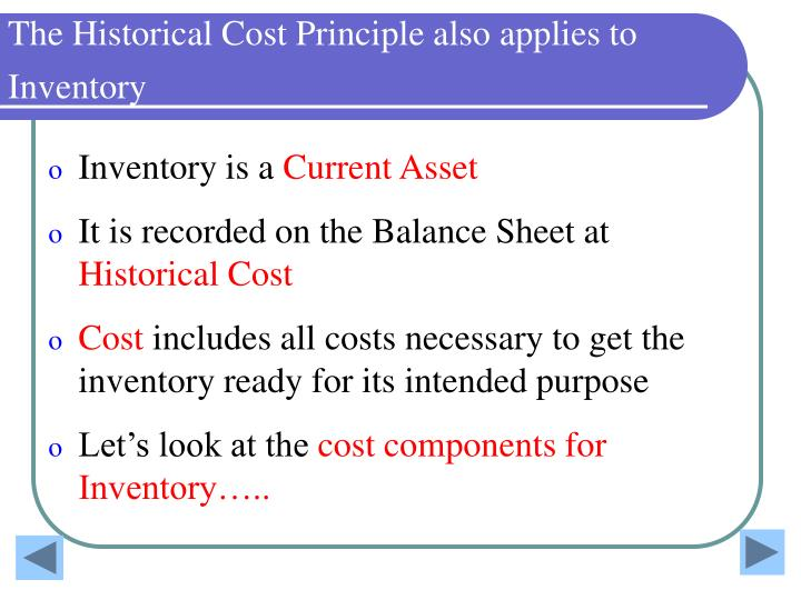 The Historical Cost Principle also applies to Inventory