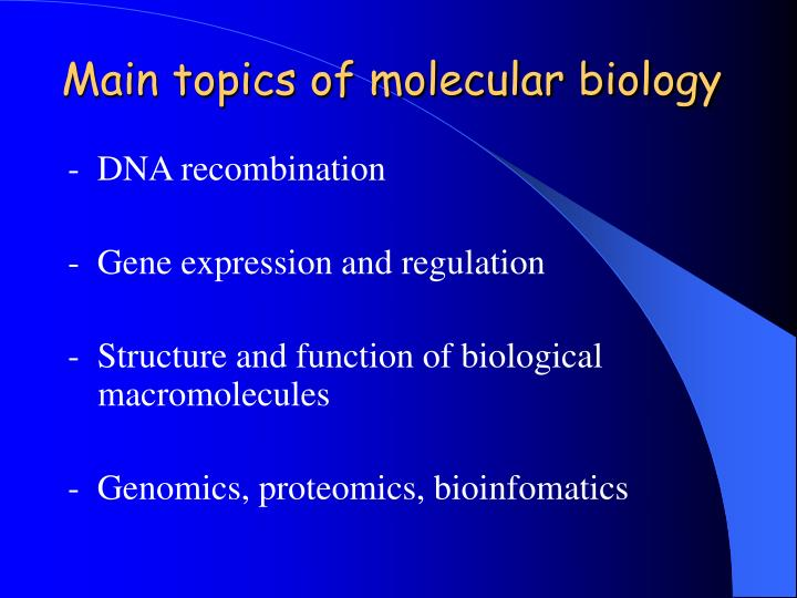 Main topics of molecular biology