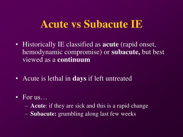 Acute vs Subacute IE