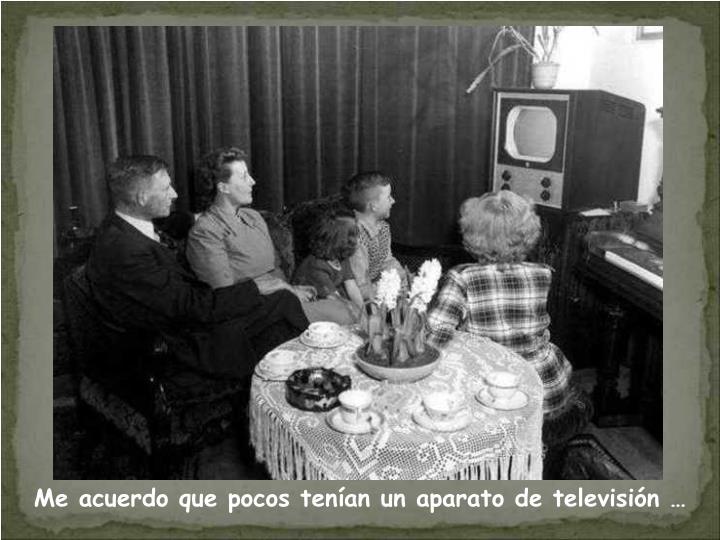 Me acuerdo que pocos tenían un aparato de televisión …