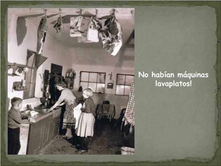 No habían máquinas lavaplatos