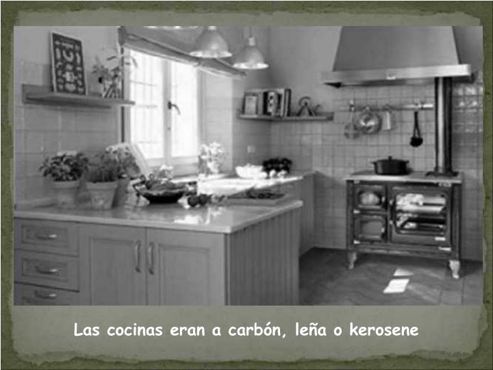 Las cocinas eran a carbón, leña o kerosene