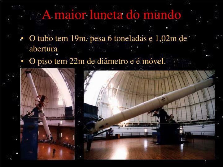 A maior luneta do mundo
