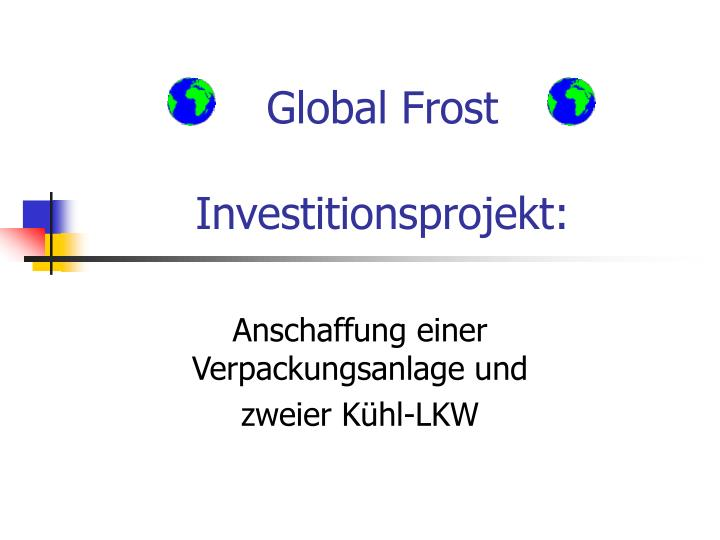 Global frost investitionsprojekt