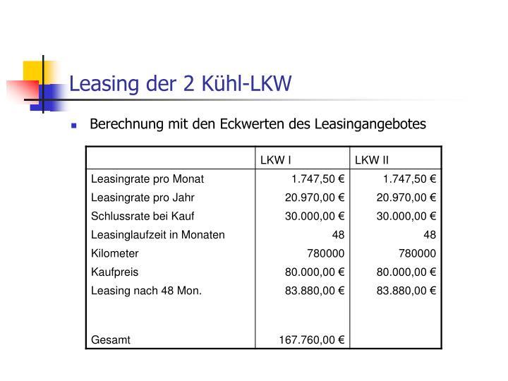 Leasing der 2 Kühl-LKW