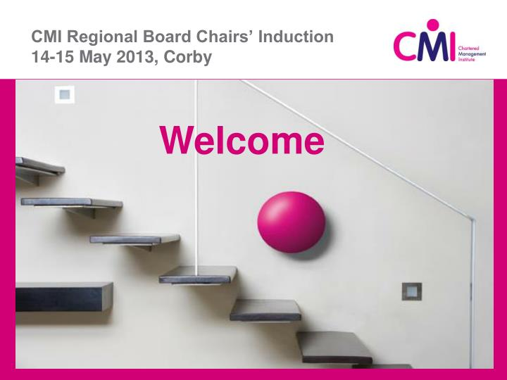 Cmi regional board chairs induction 14 15 may 2013 corby