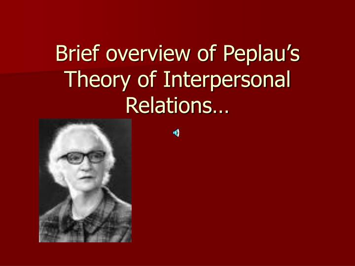 Brief overview of peplau s theory of interpersonal relations