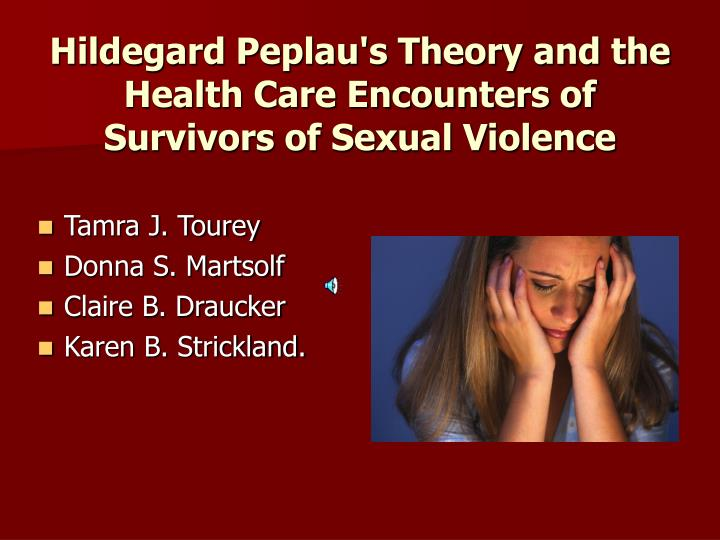 Hildegard Peplau's Theory and the Health Care Encounters of Survivors of Sexual Violence