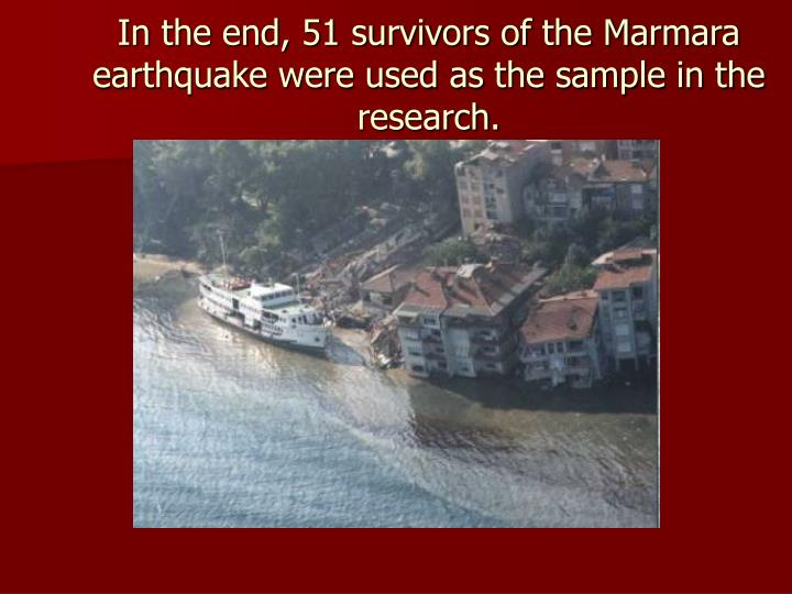In the end, 51 survivors of the Marmara earthquake were used as the sample in the research.