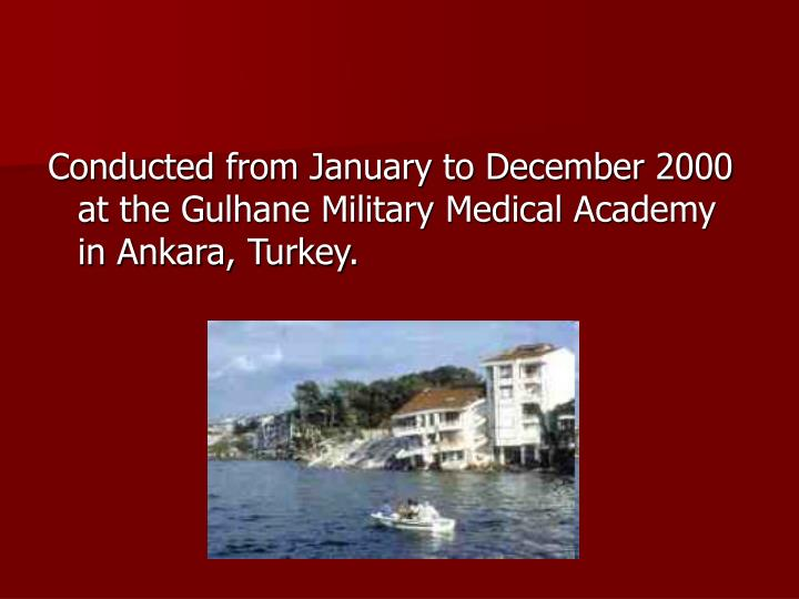 Conducted from January to December 2000 at the Gulhane Military Medical Academy in Ankara, Turkey.