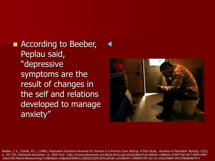 "According to Beeber, Peplau said, ""depressive symptoms are the result of changes in the self and relations developed to manage anxiety"""