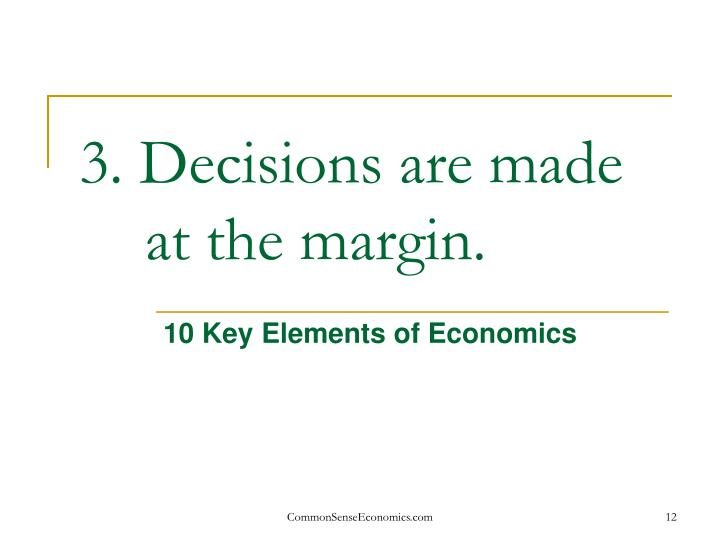 3. Decisions are made at the margin.