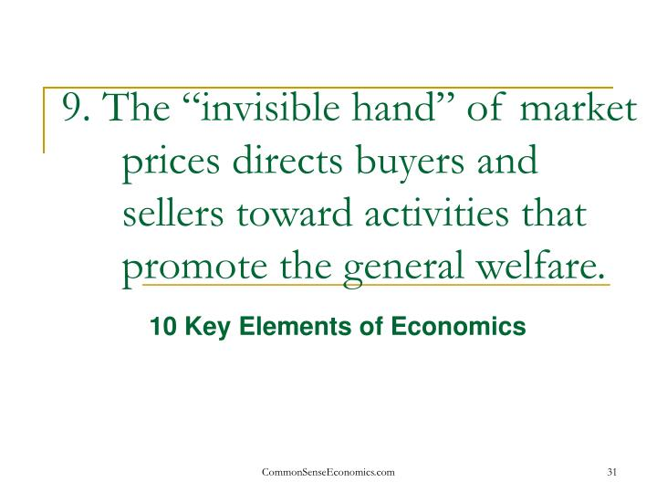 "9. The ""invisible hand"" of market prices directs buyers and sellers toward activities that promote the general welfare."