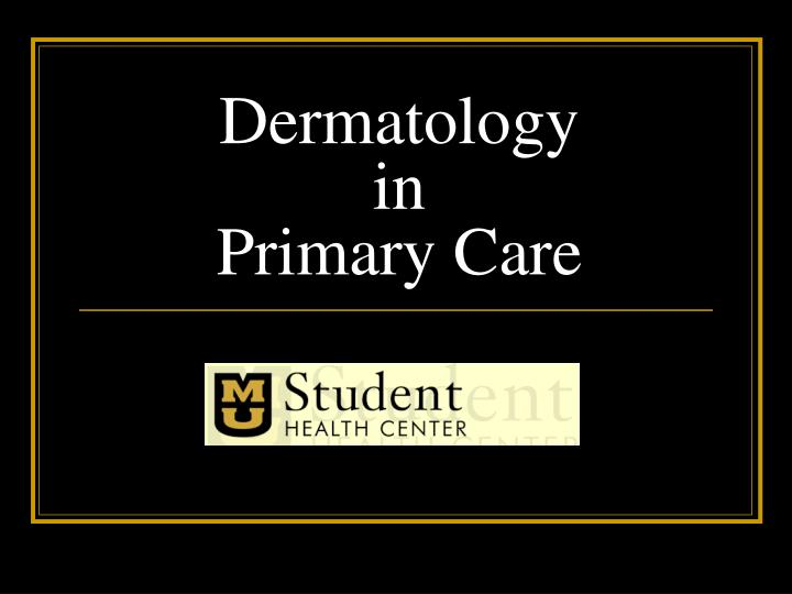 PPT - Dermatology in Primary Care PowerPoint Presentation