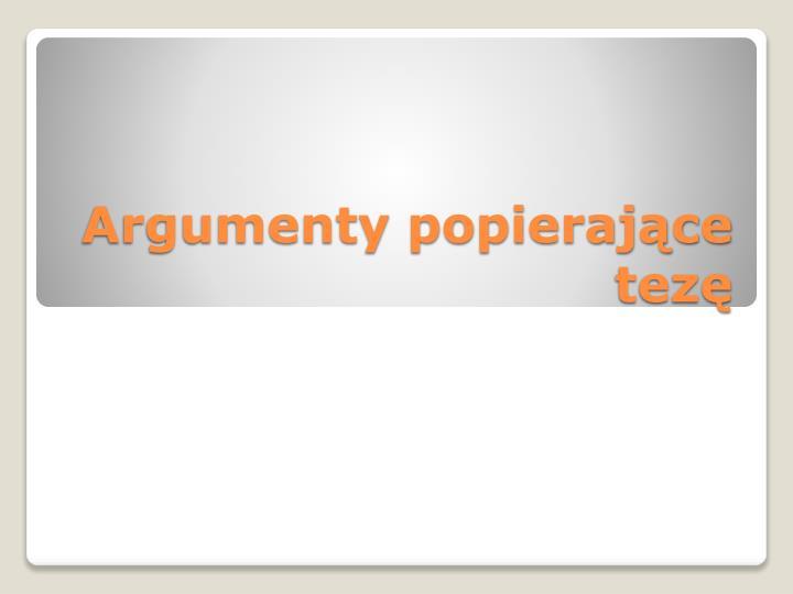 Argumenty popierające tezę