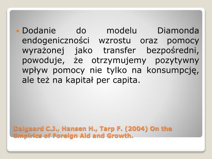Dodanie do modelu Diamonda endogeniczności wzrostu oraz pomocy wyrażonej jako transfer bezpośredni, powoduje, że otrzymujemy pozytywny wpływ pomocy nie tylko na konsumpcję, ale też na kapitał per capita.