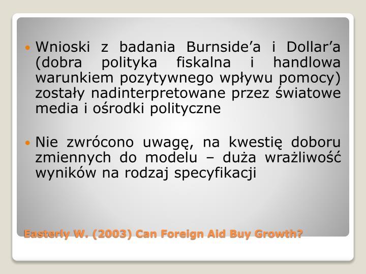 Wnioski z badania Burnside'a i Dollar'a (dobra polityka fiskalna i handlowa warunkiem pozytywnego wpływu pomocy) zostały nadinterpretowane przez światowe media i ośrodki polityczne