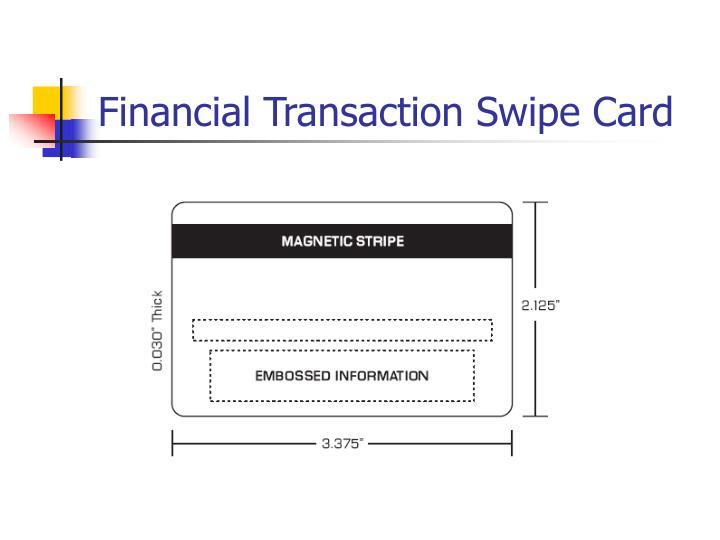 Financial Transaction Swipe Card