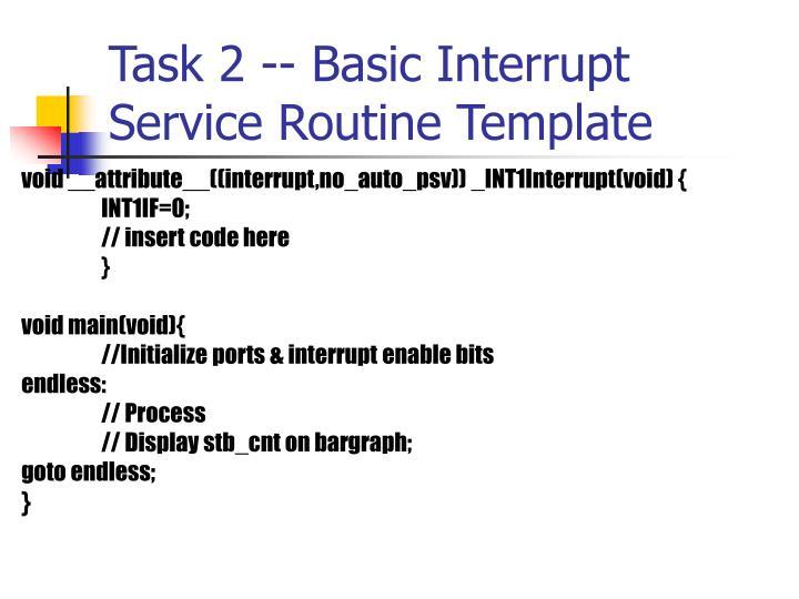 Task 2 -- Basic Interrupt Service Routine Template