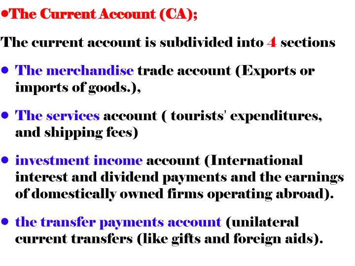 The Current Account (CA);