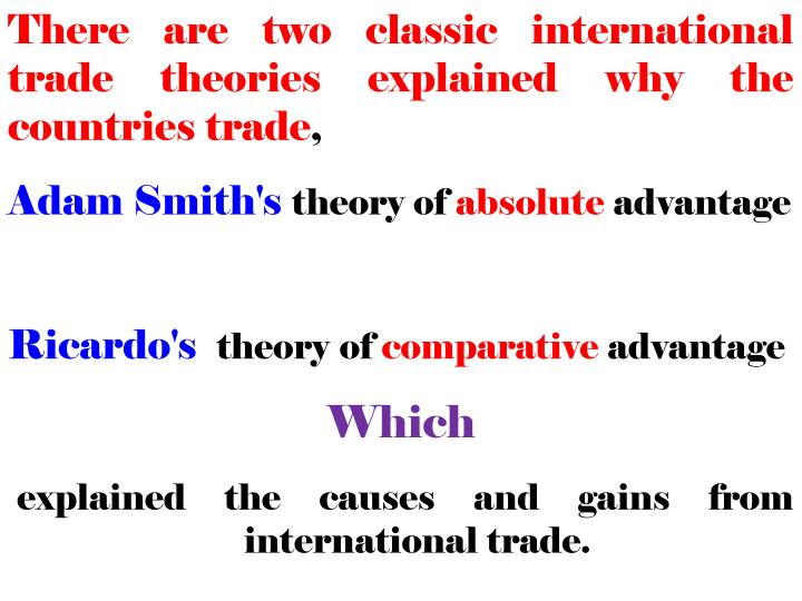 There are two classic international trade theories explained why the countries trade