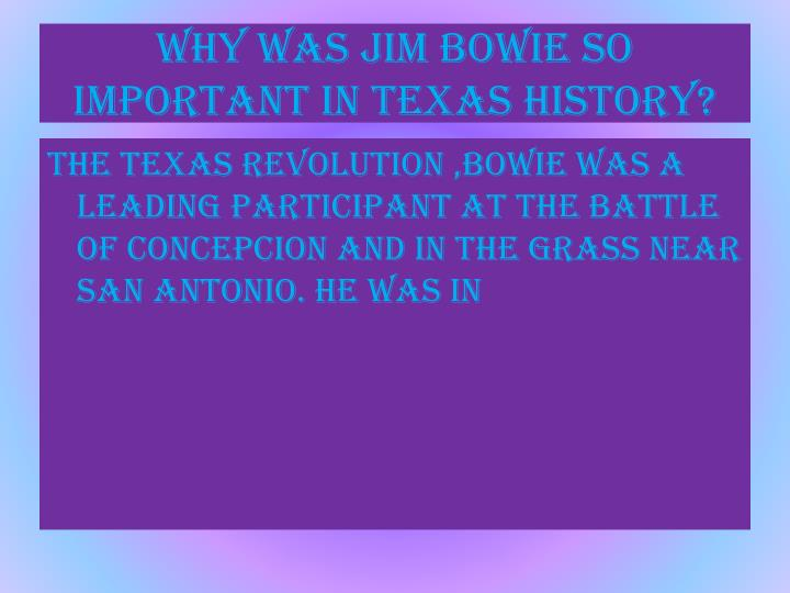 Why was Jim bowie so important in Texas history?