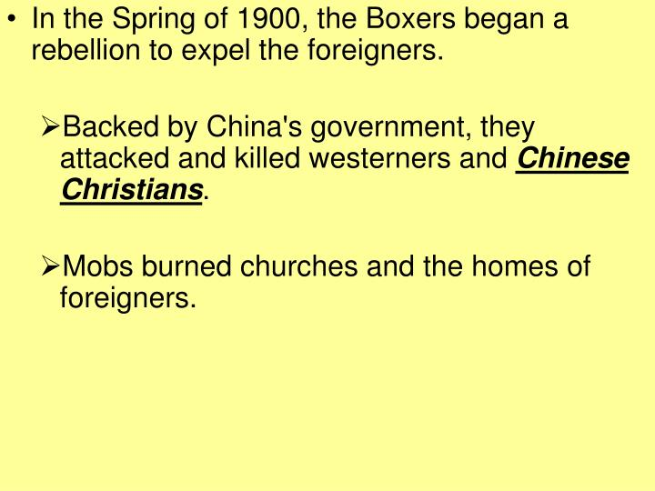 In the Spring of 1900, the Boxers began a rebellion to expel the foreigners.