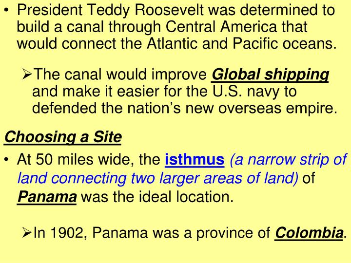 President Teddy Roosevelt was determined to build a canal through Central America that would connect the Atlantic and Pacific oceans.