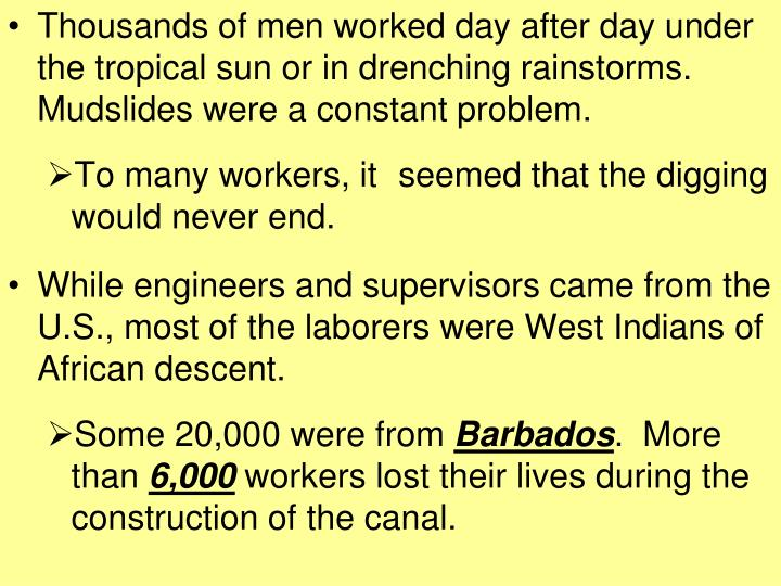Thousands of men worked day after day under the tropical sun or in drenching rainstorms.  Mudslides were a constant problem.