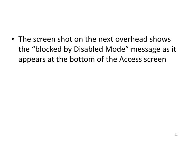 "The screen shot on the next overhead shows the ""blocked by Disabled Mode"" message as it appears at the bottom of the Access screen"