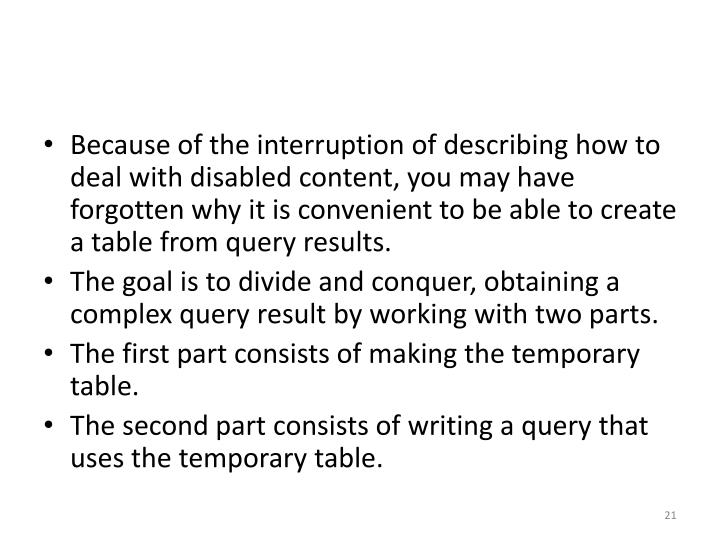 Because of the interruption of describing how to deal with disabled content, you may have forgotten why it is convenient to be able to create a table from query results.