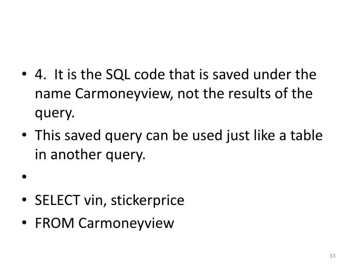 4.  It is the SQL code that is saved under the name
