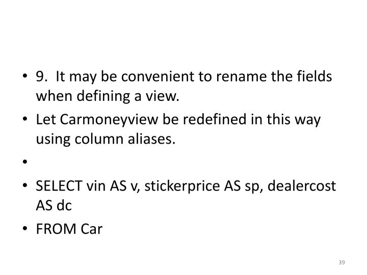 9.  It may be convenient to rename the fields when defining a view.