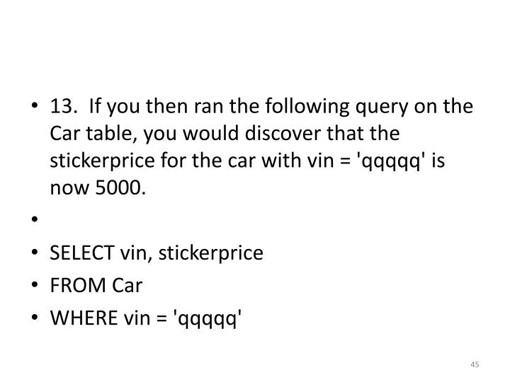 13.  If you then ran the following query on the Car table, you would discover that the