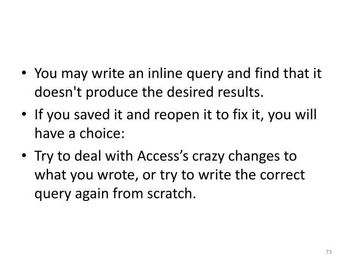 You may write an inline query and find that it doesn't produce the desired results.