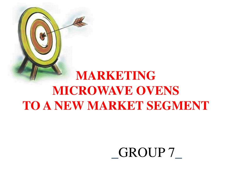 marketing microwave ovens to a new market segment essay Olivet college principles of management – bus 300 jeremy fishman 3/28/14 international management case study: marketing microwave ovens to a new market segment.