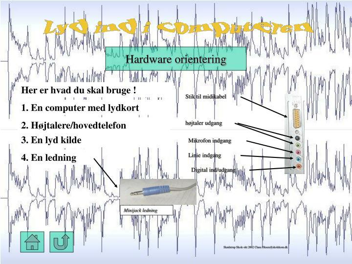 Hardware orientering