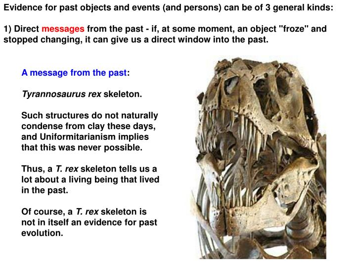 Evidence for past objects and events (and persons) can be of 3 general kinds: