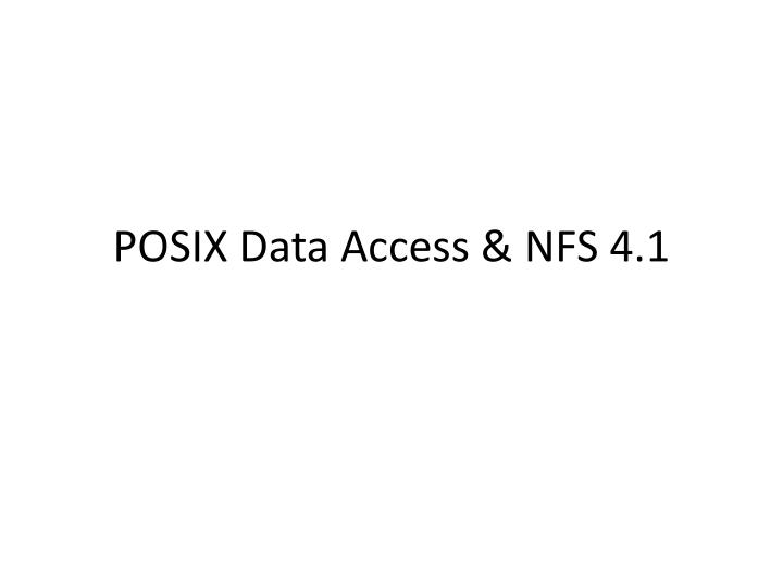 POSIX Data Access & NFS 4.1