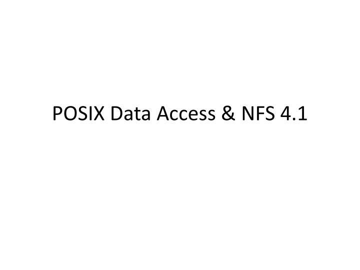 POSIX Data Access & NFS 4.1