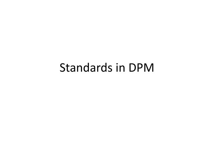 Standards in dpm