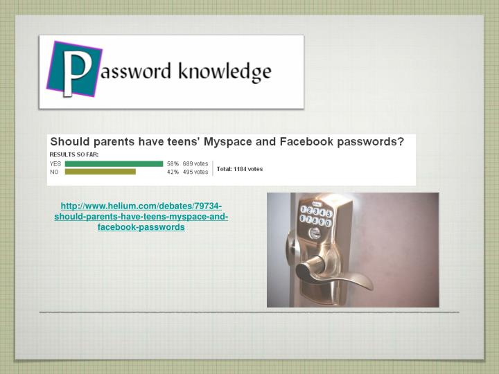 http://www.helium.com/debates/79734-should-parents-have-teens-myspace-and-facebook-passwords