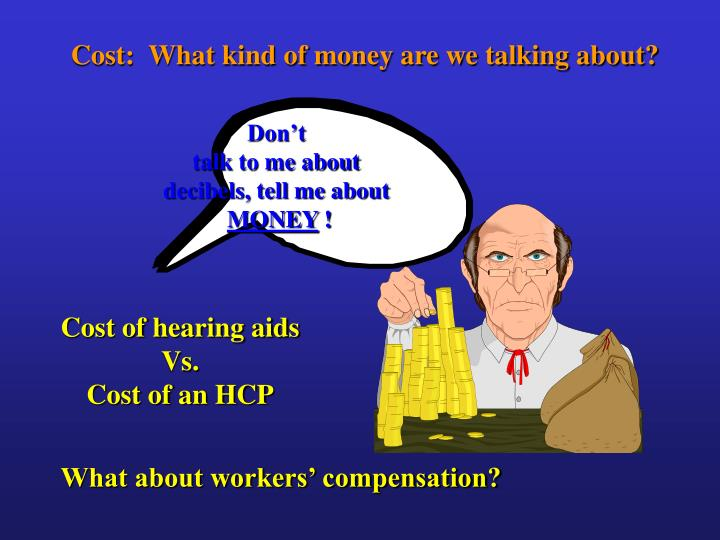 Cost:  What kind of money are we talking about?
