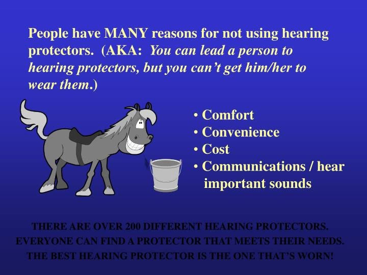 People have MANY reasons for not using hearing protectors.  (AKA: