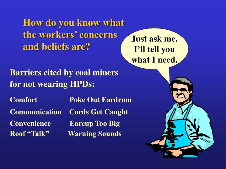 How do you know what the workers' concerns and beliefs are?