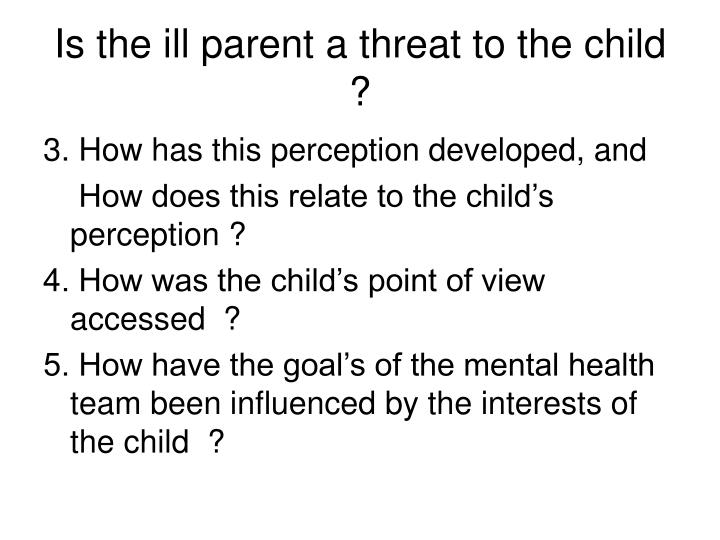 Is the ill parent a threat to the child ?