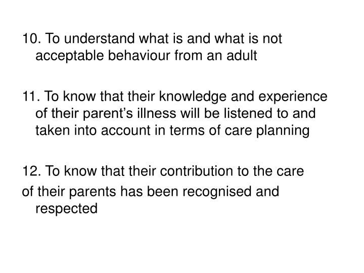 10. To understand what is and what is not acceptable behaviour from an adult