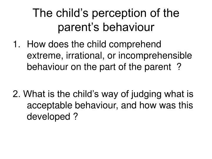 The child's perception of the parent's behaviour