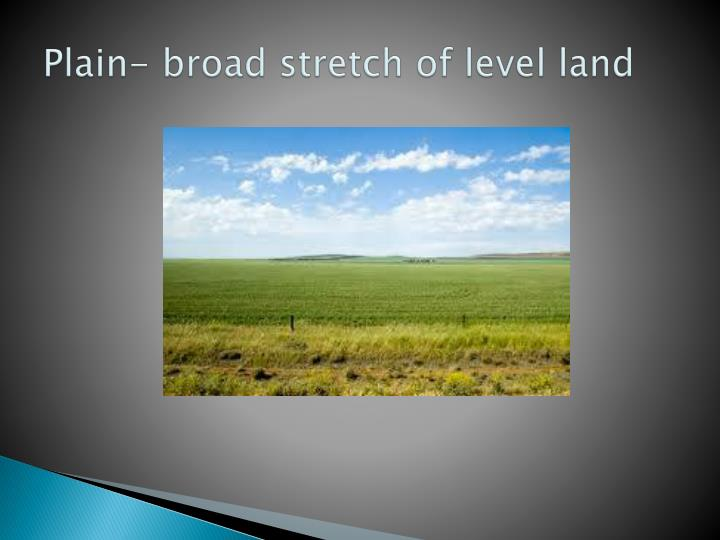 Plain- broad stretch of level land