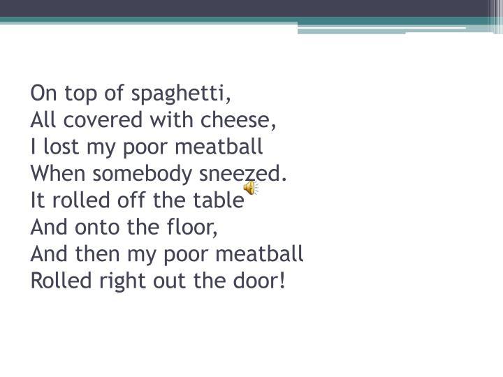 On top of spaghetti,